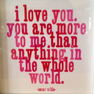 love you more than anything in the whole wide world!