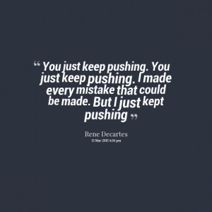Quotes Picture: you just keep pushing you just keep pushing i made ...