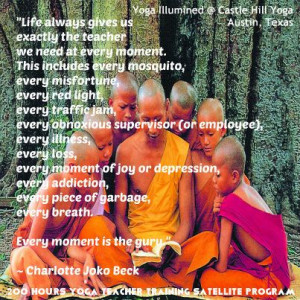 Every moment is the guru Quote by Charlotte Joko Beck #quotes #guru ...