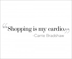 ... but it's right there, so you try it on anyway. – Carrie Bradshaw