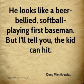 Softball Quotes For First Baseman first baseman