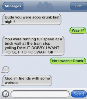 Dude, I Wasn't Drunk When I Did That!