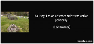 As I say, I as an abstract artist was active politically. - Lee ...