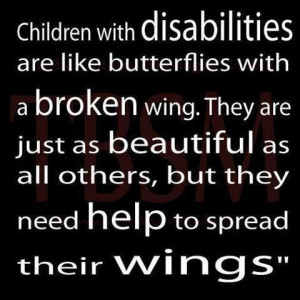Children with disabilities are like butterflies with a broken wing ...