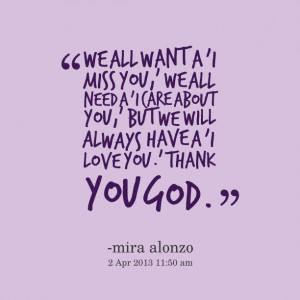 ... care about you,' but we will always have a 'i love you' thank you god
