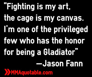 Fighting is my art, the cage is my canvas. I'm one of the privileged ...