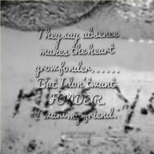Quotes Picture: they say absence makes the heart grow fonder but i don ...
