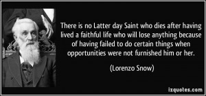 There is no Latter day Saint who dies after having lived a faithful ...