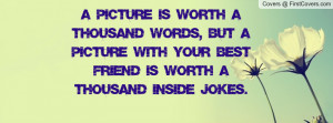... but a picture with your best friend is worth a thousand inside jokes