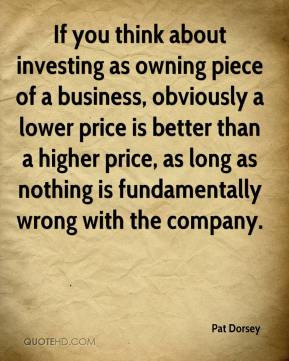 If you think about investing as owning piece of a business, obviously ...
