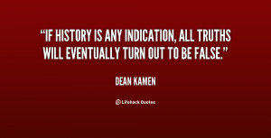 If history is any indication, all truths will eventually turn out to ...