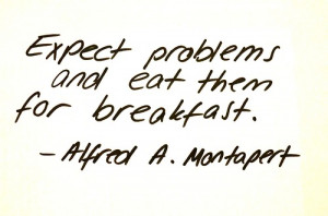 Expect problems and eat them for breakfast