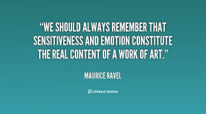 We should always remember that sensitiveness and emotion constitute ...