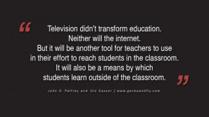 Quotes on Education Television didn't transform education. Neither ...