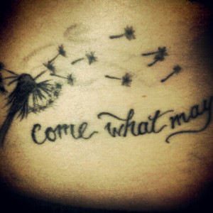 My Blowing Away Dandelion Tattoo Love The Quote Possibly Behind