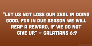 Let us not lose our zeal in doing good, for in due season we will reap ...