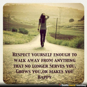... walk away from anything that no longer serves you, grows you, or makes