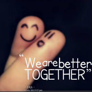 Quotes Picture: we are better together