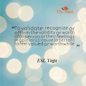 to validate: to recognize or affirm the validity or worth of (a person ...
