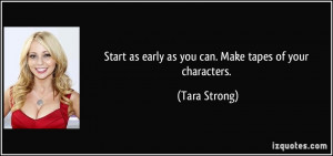 Start as early as you can. Make tapes of your characters. - Tara ...