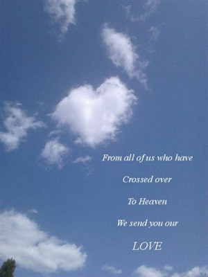 From all of us who have crossed over to heaven, we send you our love ...