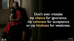 ... for ignorance, my calmness for acceptance or my kindness for weakness