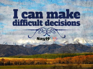 can make difficult decisions.