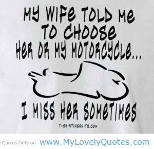 ... to choose her or my motorcycle i miss her sometimes funny bike quotes
