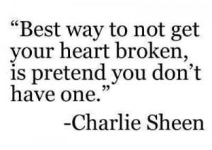 Charlie Sheen Quotes Best heart broken pretend