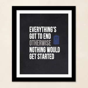 Dr Who Quote Everything's Got To End by ThePoetandTheGypsy, $15.00