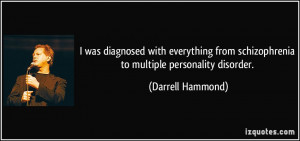 ... from schizophrenia to multiple personality disorder. - Darrell Hammond