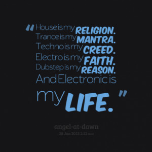 ... Electro is my faith. Dubstep is my reason. And Electronic is my life