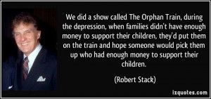 We did a show called The Orphan Train, during the depression, when ...
