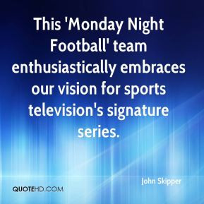 This 'Monday Night Football' team enthusiastically embraces our vision ...
