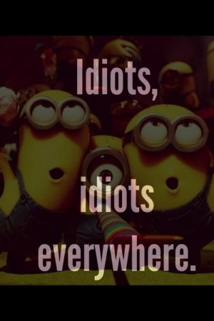 minions, lol, teens, quotes, idiots, yess