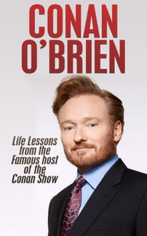 Conan Brien Life Lessons From