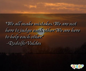 We all make mistakes. We are not here to judge each other. We are here ...