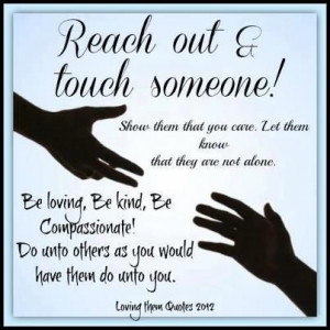 reaching out to others quotes reach out and touch somebody s hand