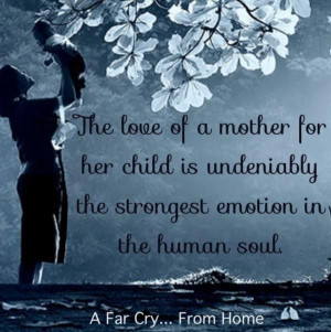 ... for Her Child is Undeniably the Strongest Emotion in the Human Soul