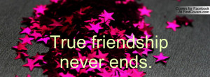 True Friendship Never Ends Lyrics True Friendship Never Ends Facebook ...