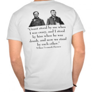 Generals Grant and Sherman -- And Quote T Shirt