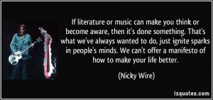 If literature or music can make you think or become aware, then it's ...