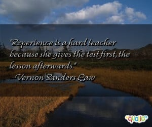 Experience is a hard teacher because she