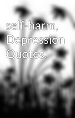 self-harm, Depression Quotes.