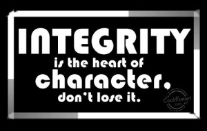 Integrity Quote: Integrity is the heart of character, don't...
