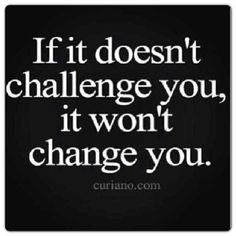 ... doesn't challenge you, it won't change you... #Inspiration #BEGoodLife