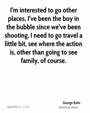 George Eads - I'm interested to go other places, I've been the boy in ...