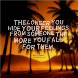 Quotes Picture: the longer you hide your feelings from someone the ...