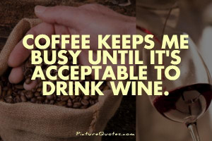 Quotes Drinking Quotes Wine Quotes Busy Quotes Funny Drinking Quotes ...