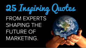 25 Inspiring Quotes From Experts Shaping the Future of Marketing ...
